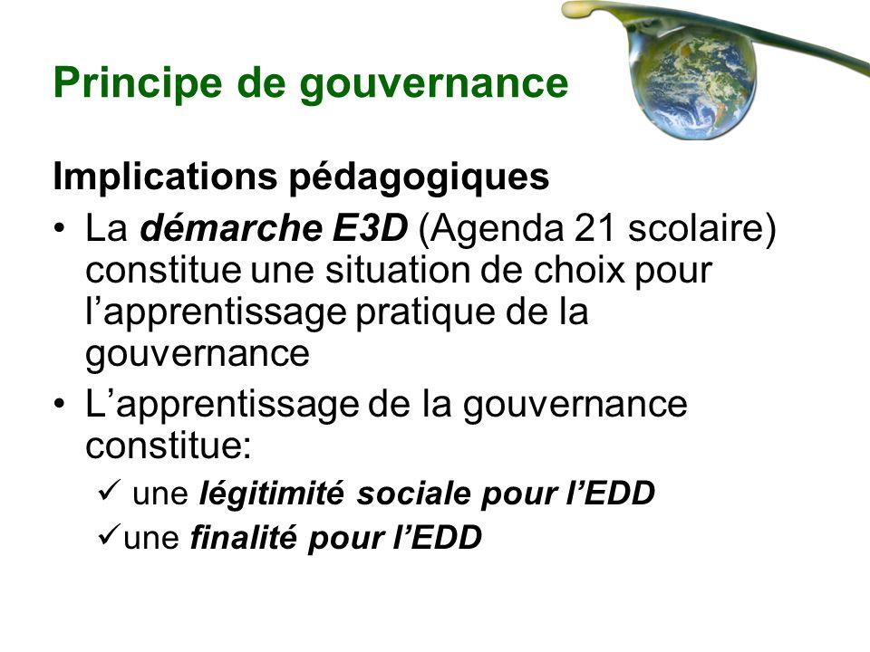 Principe de gouvernance Implications pédagogiques La démarche E3D (Agenda 21 scolaire) constitue une situation de choix pour lapprentissage pratique d