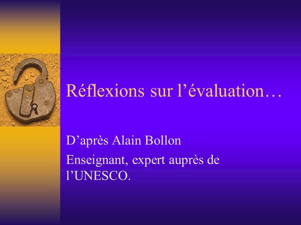 Réflexions sur lévaluation… Daprès Alain Bollon Enseignant, expert auprès de lUNESCO.