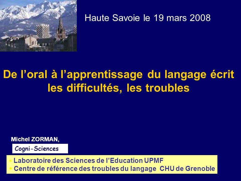 De loral à lapprentissage du langage écrit les difficultés, les troubles Michel ZORMAN, Laboratoire des Sciences de lEducation UPMF Centre de référenc