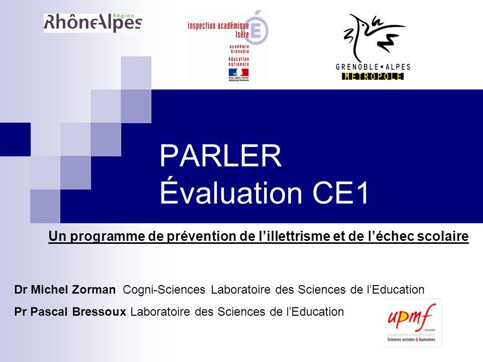 PARLER Évaluation CE1 Un programme de prévention de lillettrisme et de léchec scolaire Dr Michel Zorman Cogni-Sciences Laboratoire des Sciences de lEd