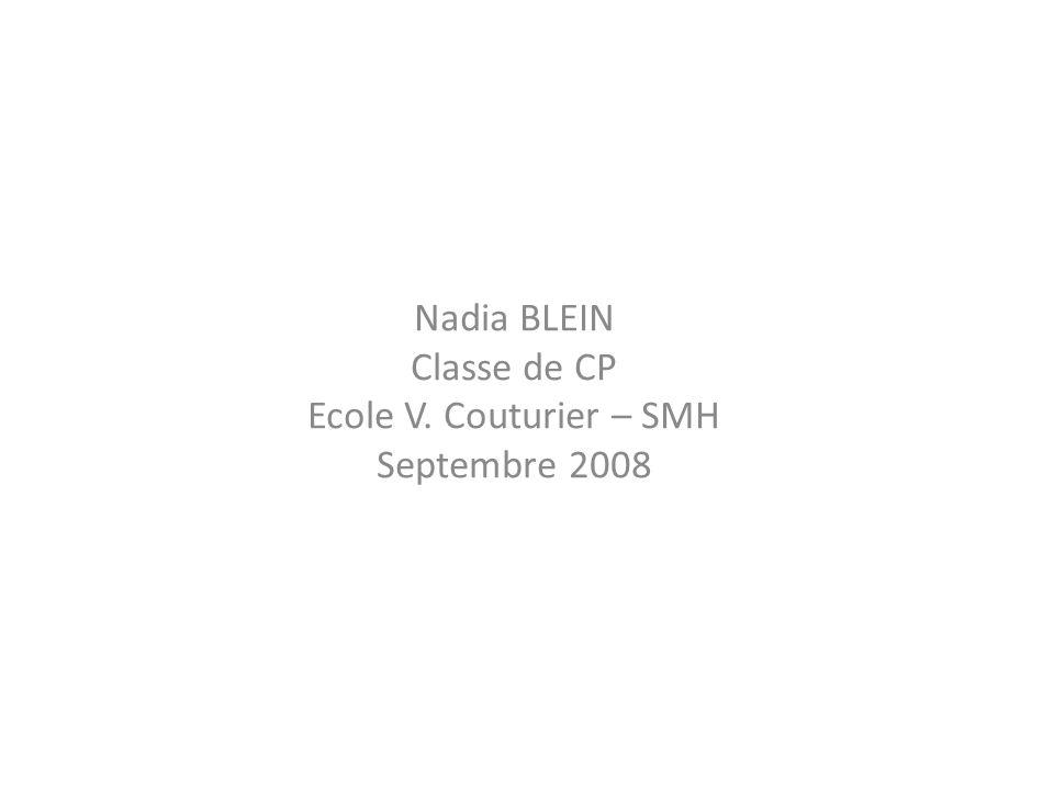 Nadia BLEIN Classe de CP Ecole V. Couturier – SMH Septembre 2008