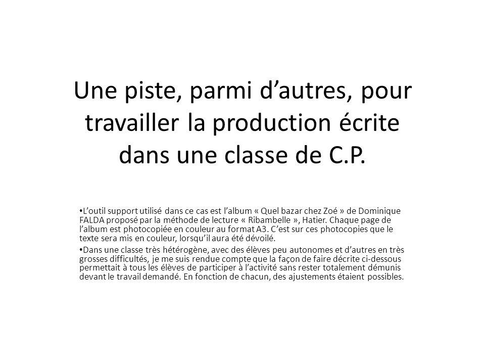 Une piste, parmi dautres, pour travailler la production écrite dans une classe de C.P. Loutil support utilisé dans ce cas est lalbum « Quel bazar chez