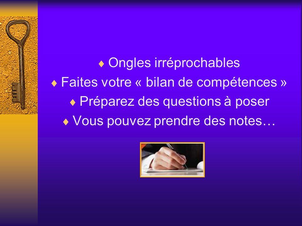 Ongles irréprochables Faites votre « bilan de compétences » Préparez des questions à poser Vous pouvez prendre des notes…