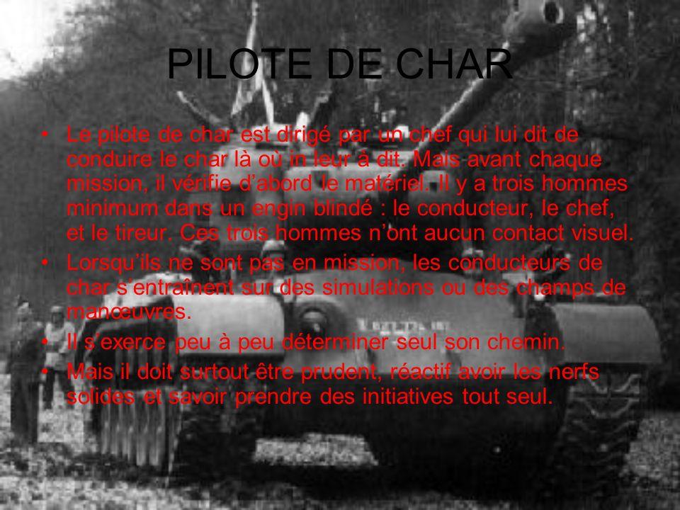 PILOTE DE CHAR Le pilote de char est dirigé par un chef qui lui dit de conduire le char là où in leur à dit. Mais avant chaque mission, il vérifie dab