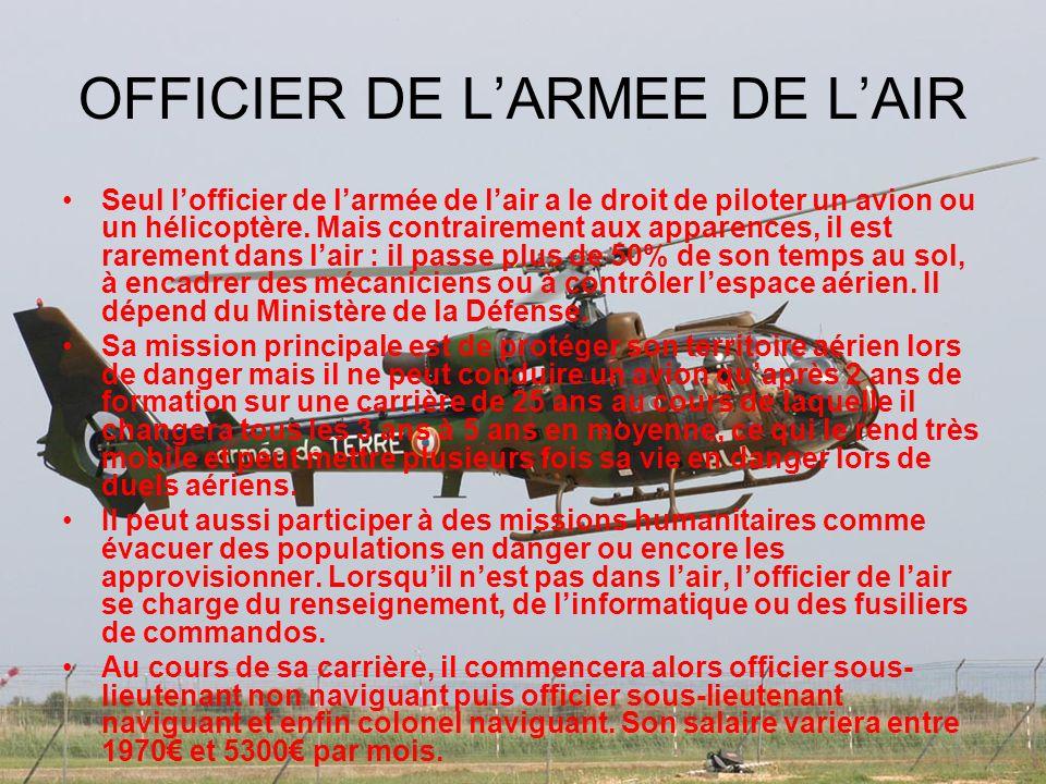 OFFICIER DE LARMEE DE LAIR Seul lofficier de larmée de lair a le droit de piloter un avion ou un hélicoptère. Mais contrairement aux apparences, il es