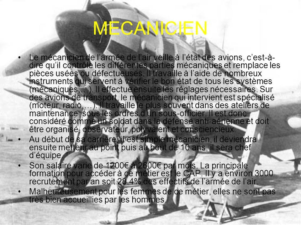MECANICIEN Le mécanicien de larmée de lair veille à létat des avions, cest-à- dire quil contrôle les différentes parties mécaniques et remplace les pi