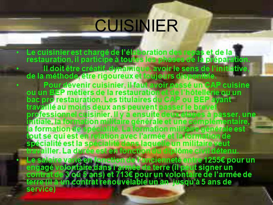 CUISINIER Le cuisinier est chargé de lélaboration des repas et de la restauration, il participe à toutes les phases de la préparation. Il doit être cr