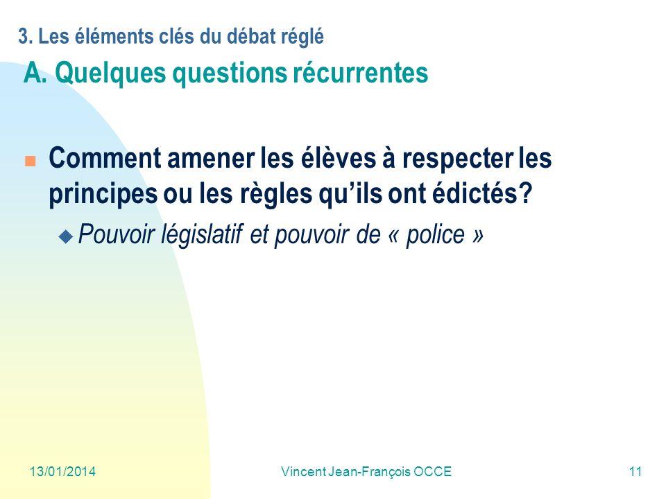 13/01/2014Vincent Jean-François OCCE11 3. Les éléments clés du débat réglé A. Quelques questions récurrentes Comment amener les élèves à respecter les