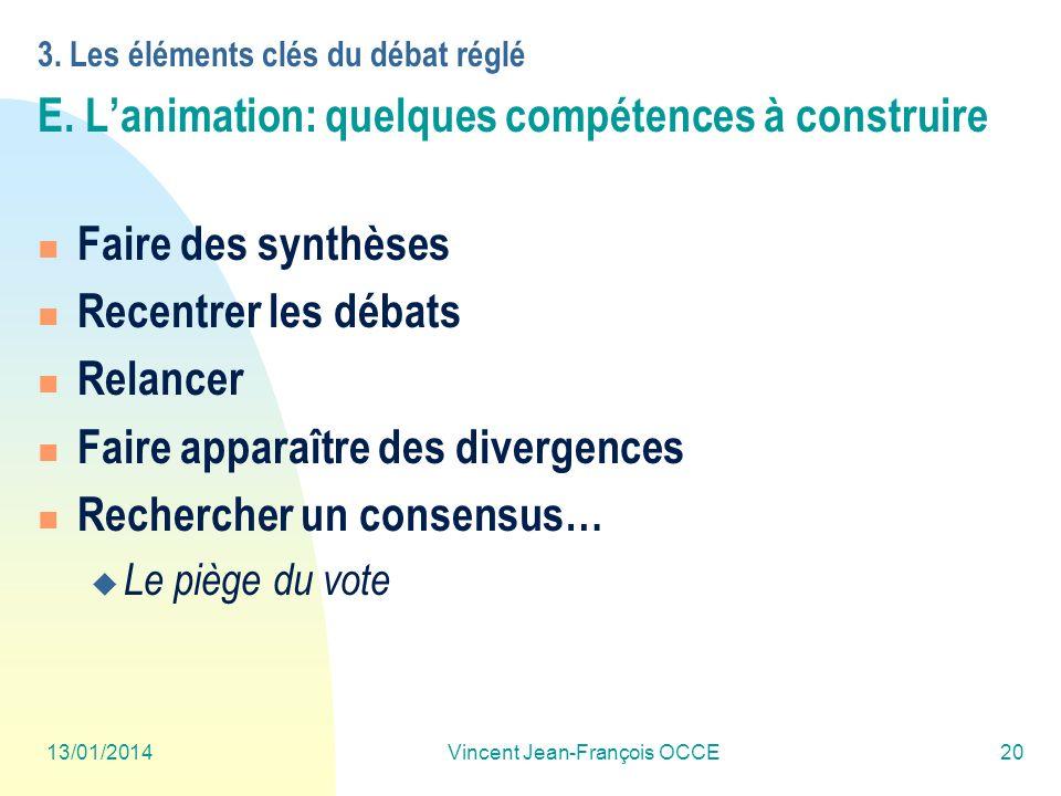 13/01/2014Vincent Jean-François OCCE20 3. Les éléments clés du débat réglé E. Lanimation: quelques compétences à construire Faire des synthèses Recent