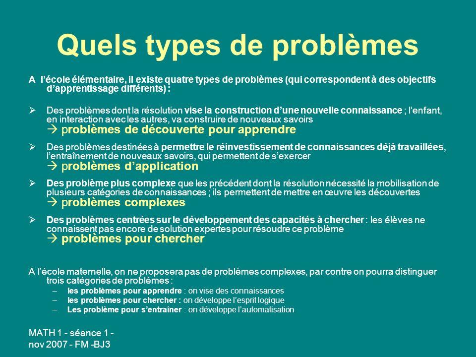 MATH 1 - séance 1 - nov 2007 - FM -BJ3 Quels types de problèmes A lécole élémentaire, il existe quatre types de problèmes (qui correspondent à des obj