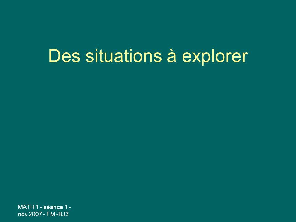 MATH 1 - séance 1 - nov 2007 - FM -BJ3 Des situations à explorer