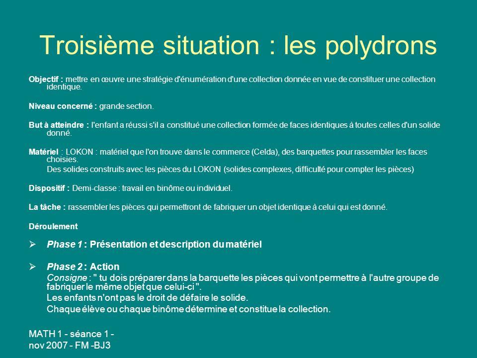 MATH 1 - séance 1 - nov 2007 - FM -BJ3 Troisième situation : les polydrons Objectif : mettre en œuvre une stratégie d'énumération d'une collection don