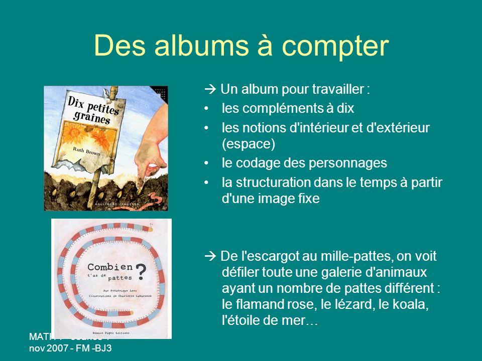 MATH 1 - séance 1 - nov 2007 - FM -BJ3 Des albums à compter Un album pour travailler : les compléments à dix les notions d'intérieur et d'extérieur (e