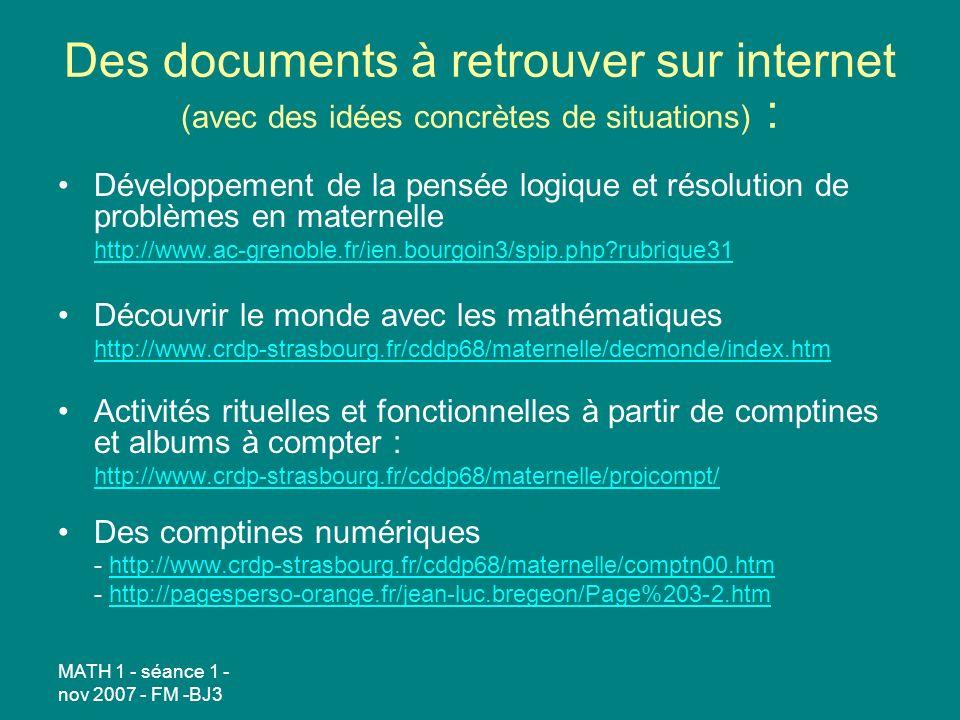 MATH 1 - séance 1 - nov 2007 - FM -BJ3 Des documents à retrouver sur internet (avec des idées concrètes de situations) : Développement de la pensée lo
