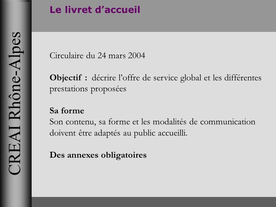 CREAI Rhône-Alpes Le livret daccueil Circulaire du 24 mars 2004 Objectif : décrire loffre de service global et les différentes prestations proposées S
