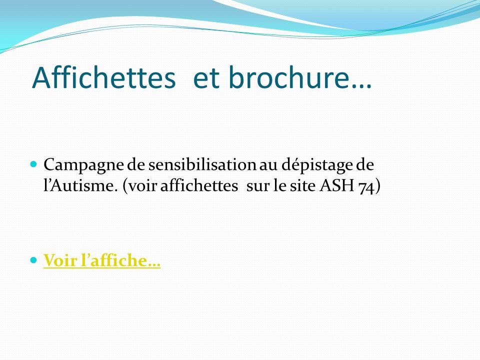Affichettes et brochure… Campagne de sensibilisation au dépistage de lAutisme. (voir affichettes sur le site ASH 74) Voir laffiche…