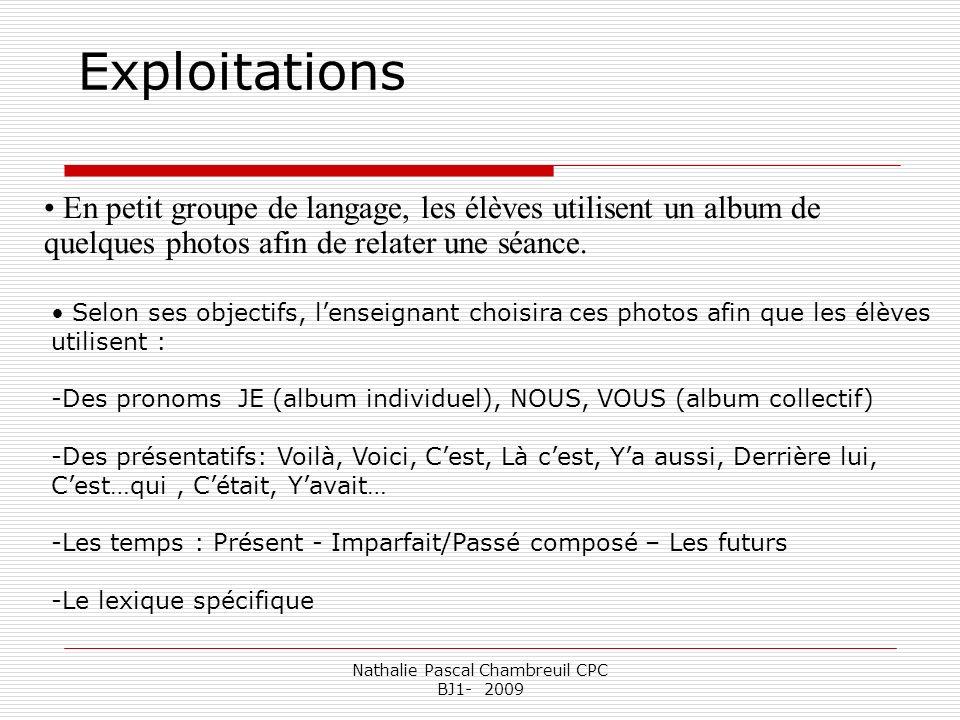 Nathalie Pascal Chambreuil CPC BJ1- 2009 En petit groupe de langage, les élèves utilisent un album de quelques photos afin de relater une séance. Expl