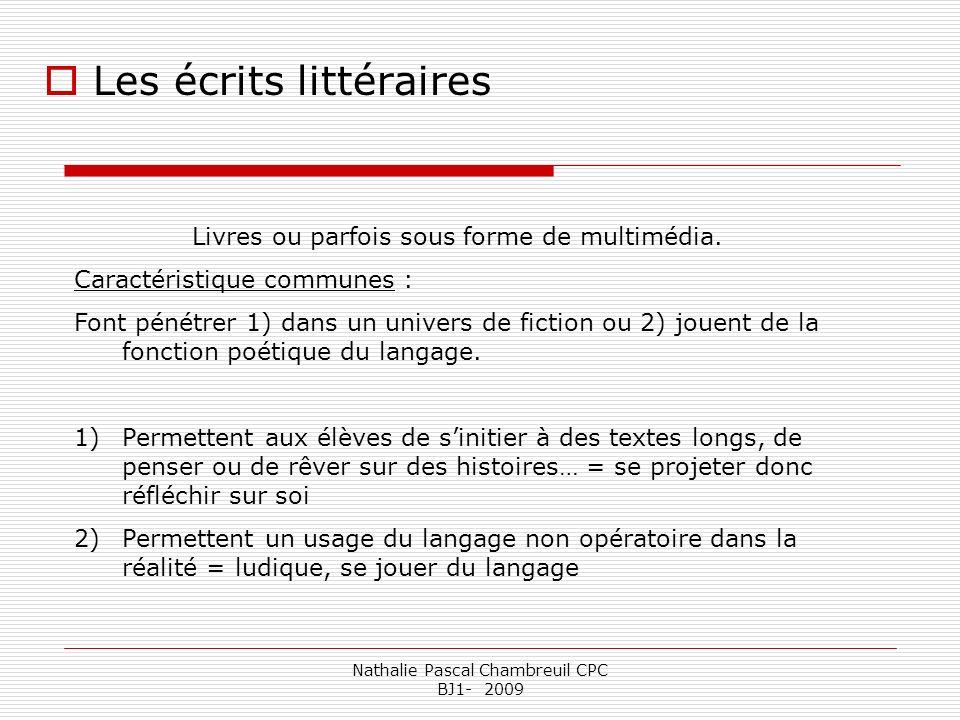 Nathalie Pascal Chambreuil CPC BJ1- 2009 Les écrits littéraires Livres ou parfois sous forme de multimédia. Caractéristique communes : Font pénétrer 1
