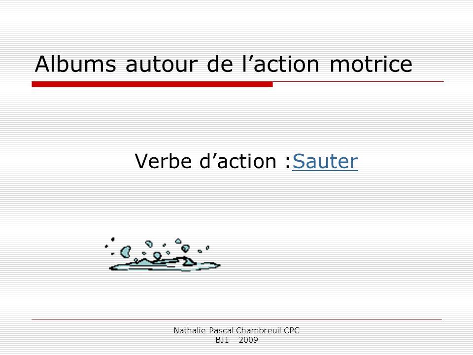 Nathalie Pascal Chambreuil CPC BJ1- 2009 Albums autour de laction motrice Verbe daction :SauterSauter