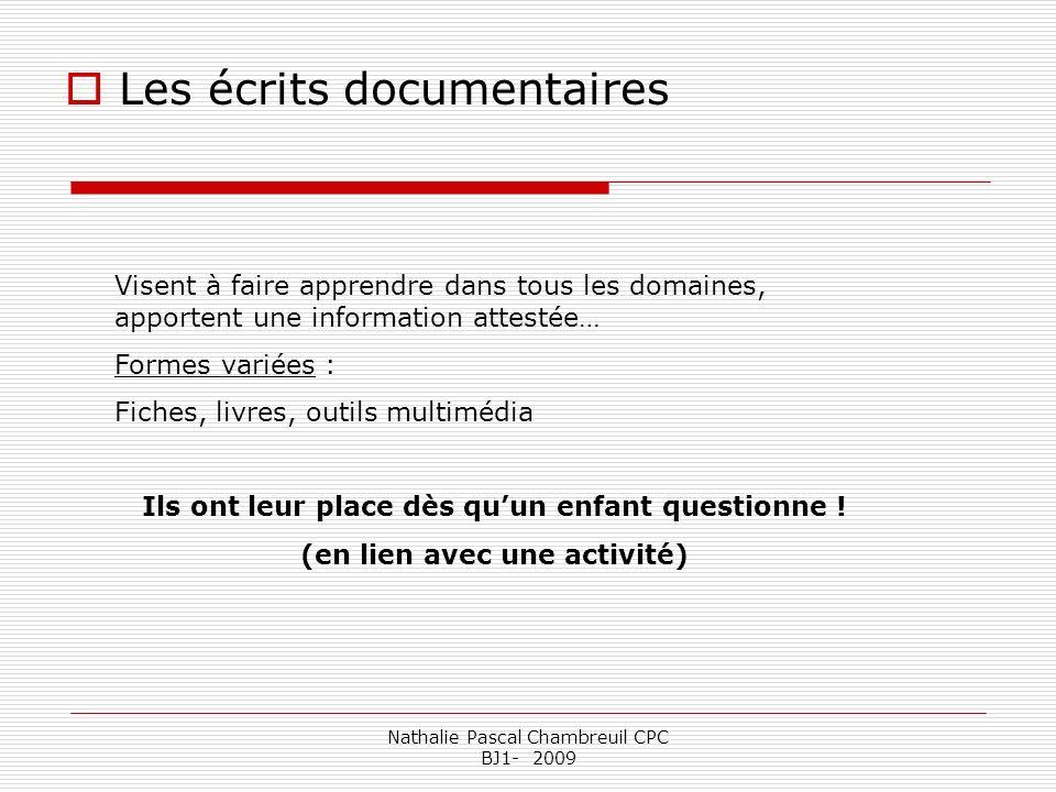 Nathalie Pascal Chambreuil CPC BJ1- 2009 Les écrits documentaires Visent à faire apprendre dans tous les domaines, apportent une information attestée…