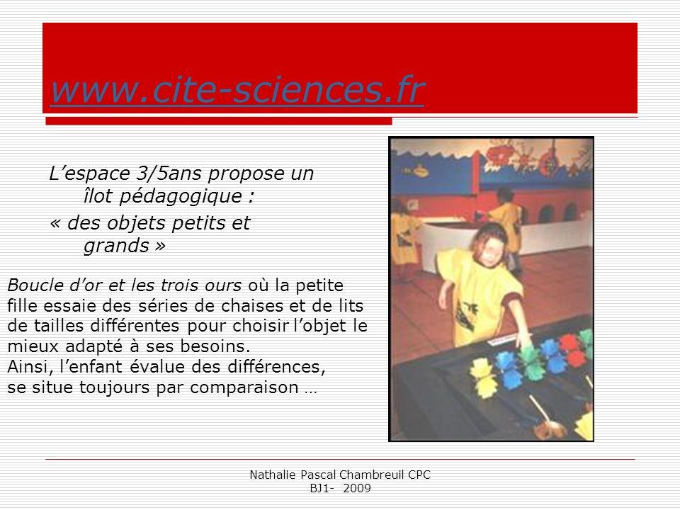 Nathalie Pascal Chambreuil CPC BJ1- 2009 www.cite-sciences.fr Lespace 3/5ans propose un îlot pédagogique : « des objets petits et grands » Boucle dor
