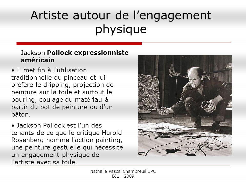 Nathalie Pascal Chambreuil CPC BJ1- 2009 Artiste autour de lengagement physique Jackson Pollock expressionniste américain Il met fin à l'utilisation t