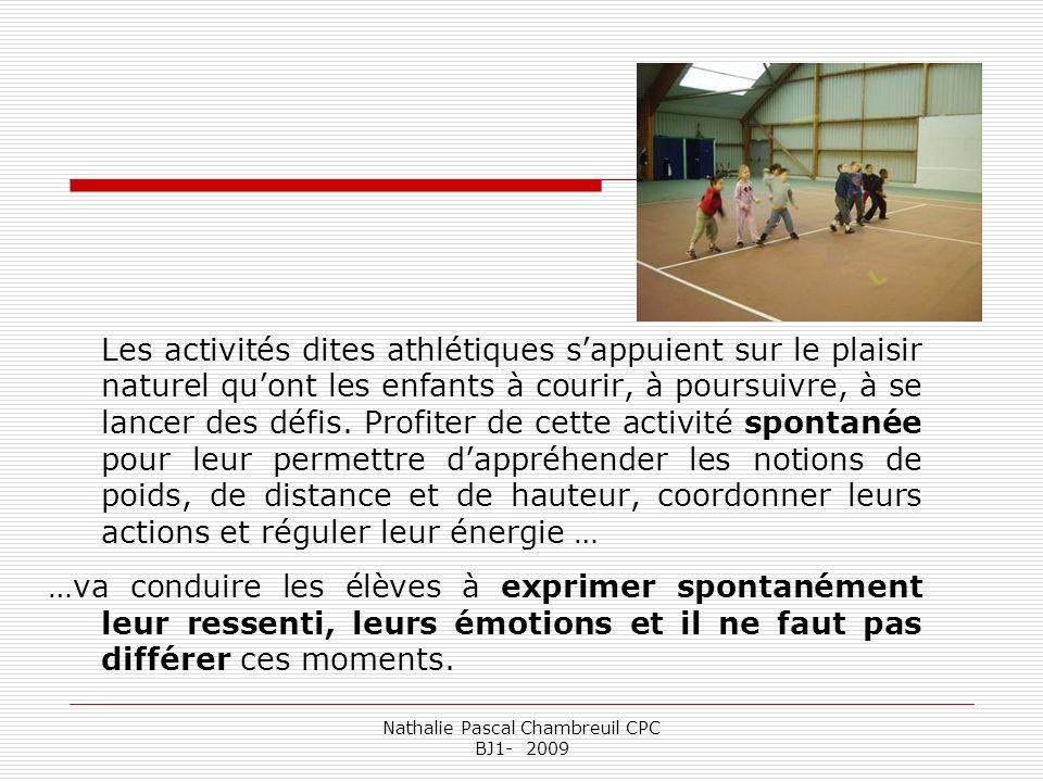 Nathalie Pascal Chambreuil CPC BJ1- 2009 Les activités dites athlétiques sappuient sur le plaisir naturel quont les enfants à courir, à poursuivre, à