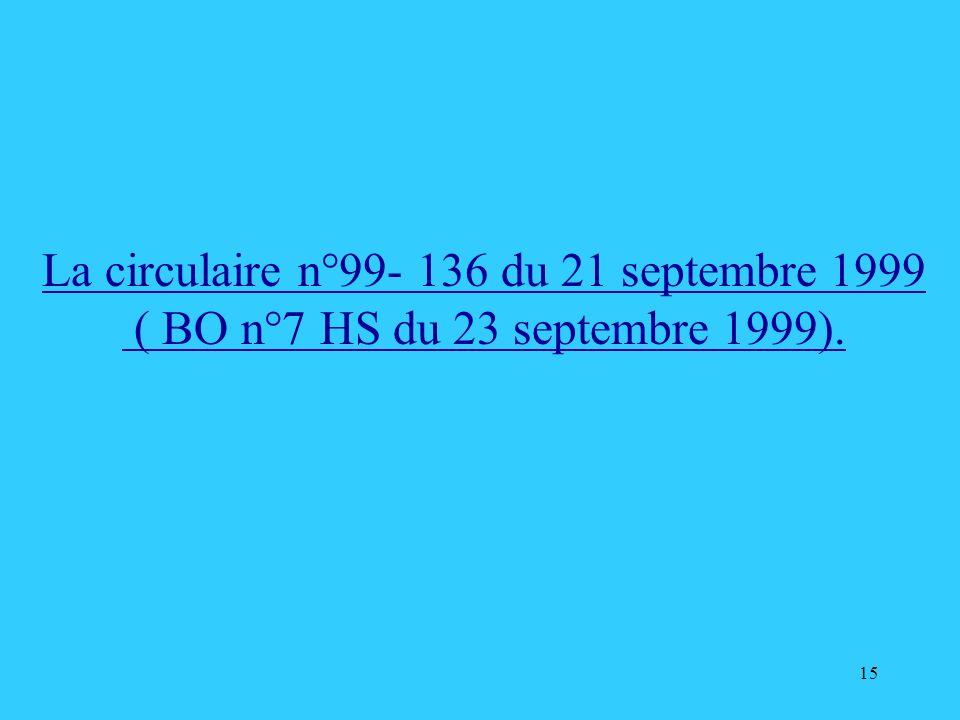 15 La circulaire n°99- 136 du 21 septembre 1999 ( BO n°7 HS du 23 septembre 1999).
