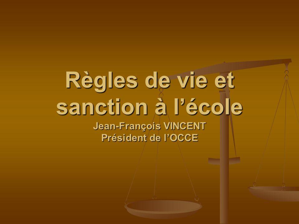 Règles de vie et sanction à lécole Jean-François VINCENT Président de lOCCE