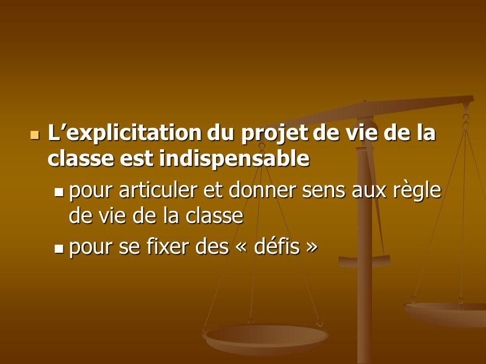 Lexplicitation du projet de vie de la classe est indispensable Lexplicitation du projet de vie de la classe est indispensable pour articuler et donner