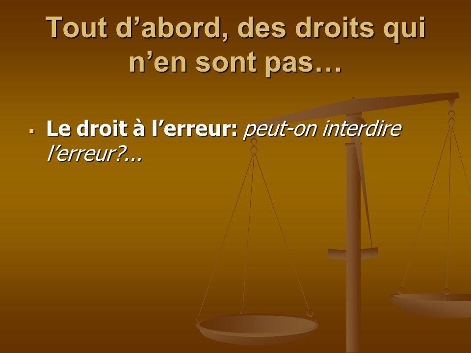 Tout dabord, des droits qui nen sont pas… Le droit à lerreur: peut-on interdire lerreur?... Le droit à lerreur: peut-on interdire lerreur?...