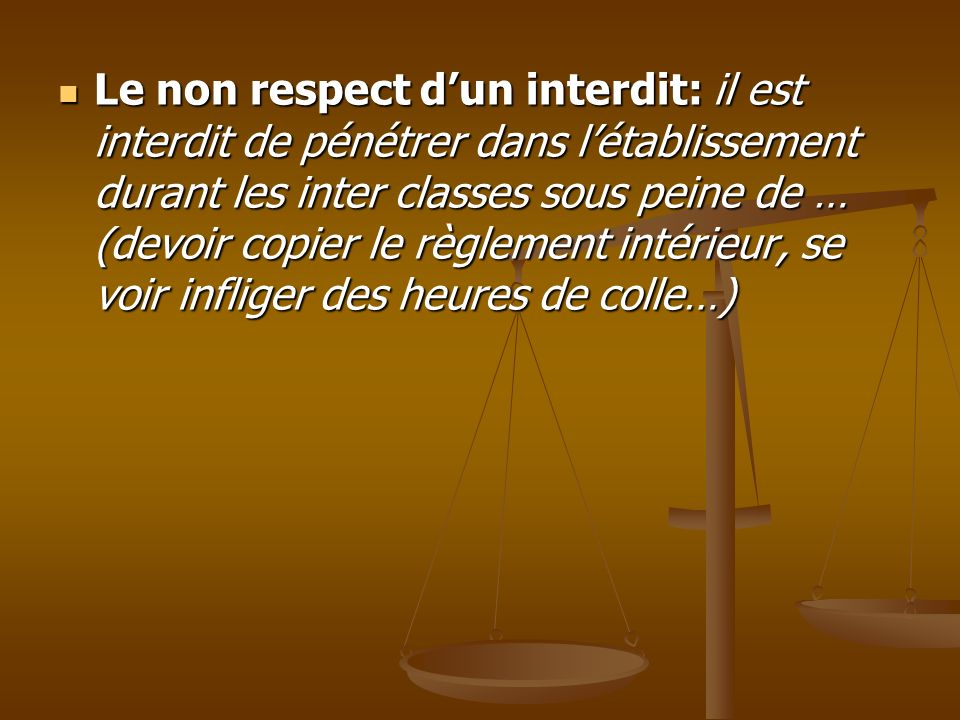 Le non respect dun interdit: il est interdit de pénétrer dans létablissement durant les inter classes sous peine de … (devoir copier le règlement inté