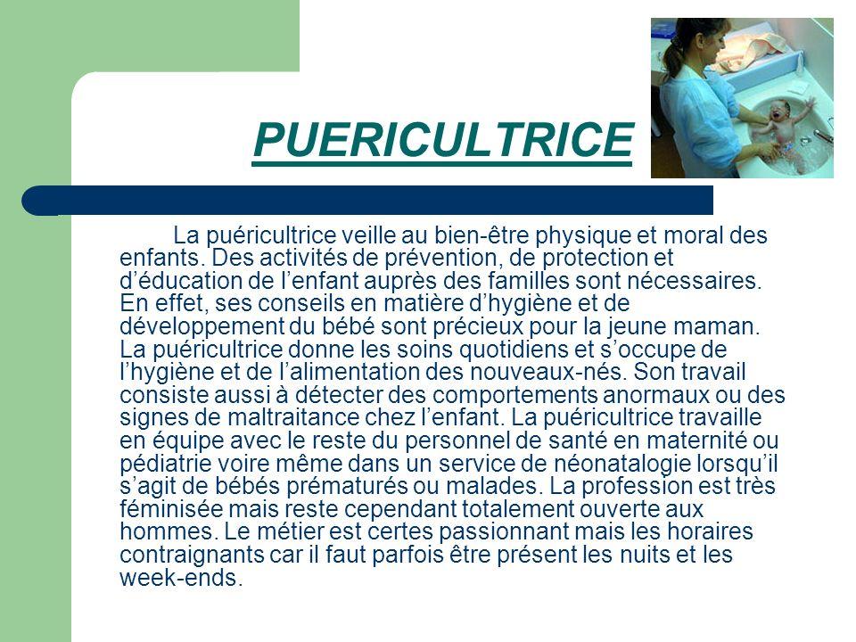 PUERICULTRICE La puéricultrice veille au bien-être physique et moral des enfants. Des activités de prévention, de protection et déducation de lenfant