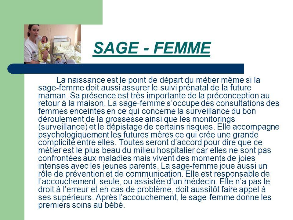 SAGE - FEMME La naissance est le point de départ du métier même si la sage-femme doit aussi assurer le suivi prénatal de la future maman. Sa présence