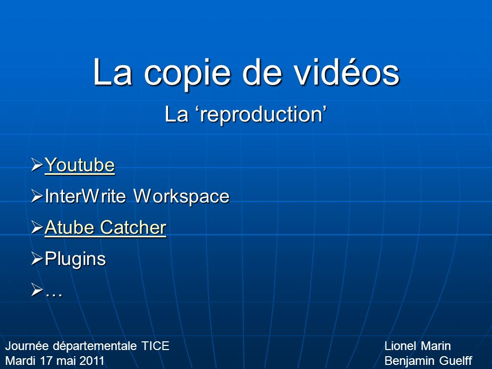 La copie de vidéos La reproduction Youtube YoutubeYoutube InterWrite Workspace InterWrite Workspace Atube Catcher Atube CatcherAtube CatcherAtube Catc