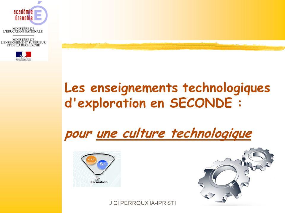 J Cl PERROUX IA-IPR STI Les enseignements technologiques d'exploration en SECONDE : pour une culture technologique