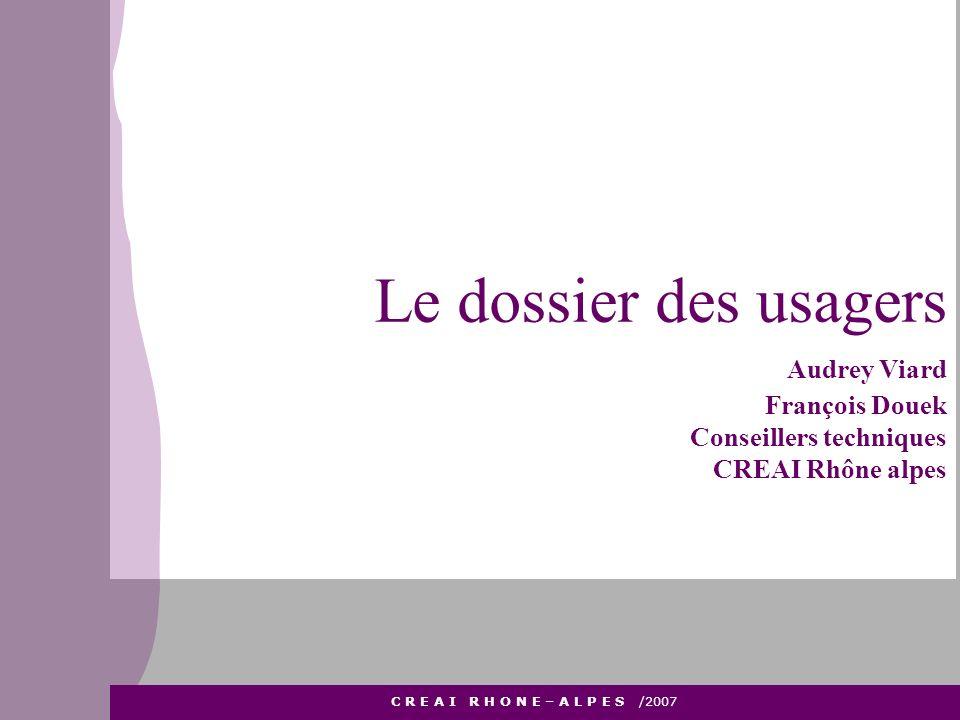 Le dossier des usagers Audrey Viard François Douek Conseillers techniques CREAI Rhône alpes apajh 26 apajh 26 C R E A I R H O N E – A L P E S /2007