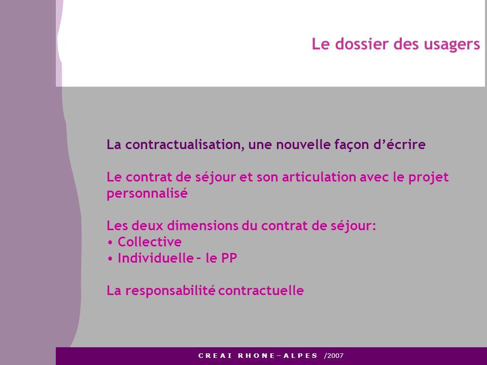 Le dossier des usagers C R E A I R H O N E – A L P E S /2007 La contractualisation, une nouvelle façon décrire Le contrat de séjour et son articulatio