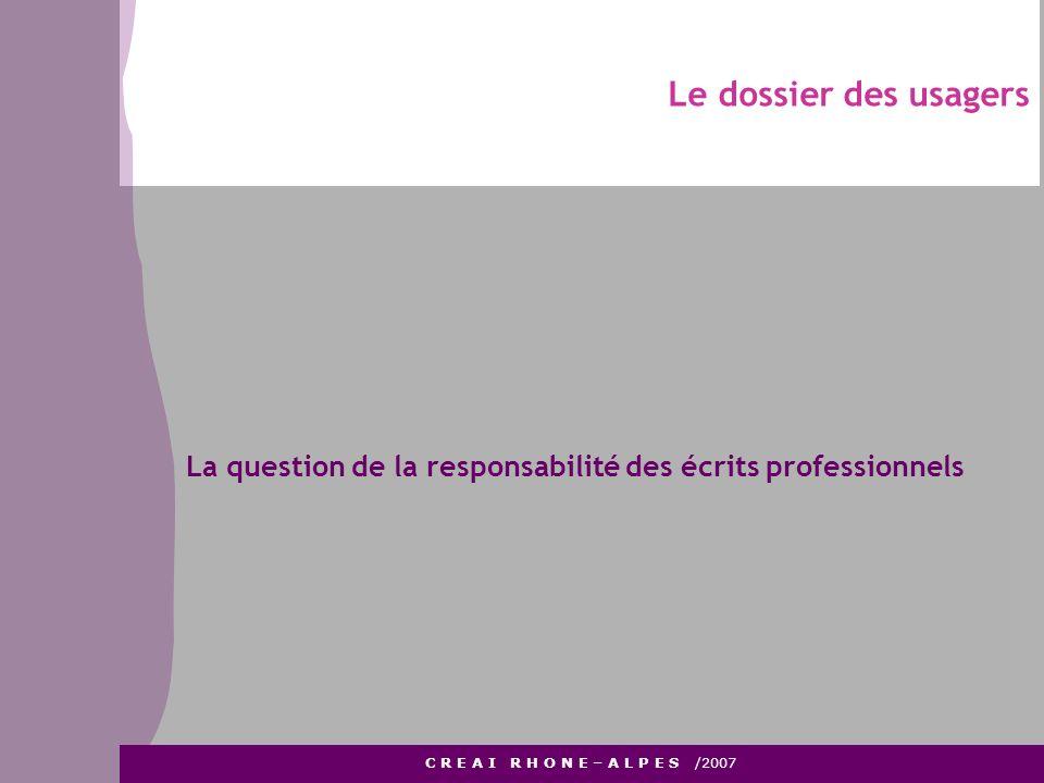 Le dossier des usagers C R E A I R H O N E – A L P E S /2007 La question de la responsabilité des écrits professionnels