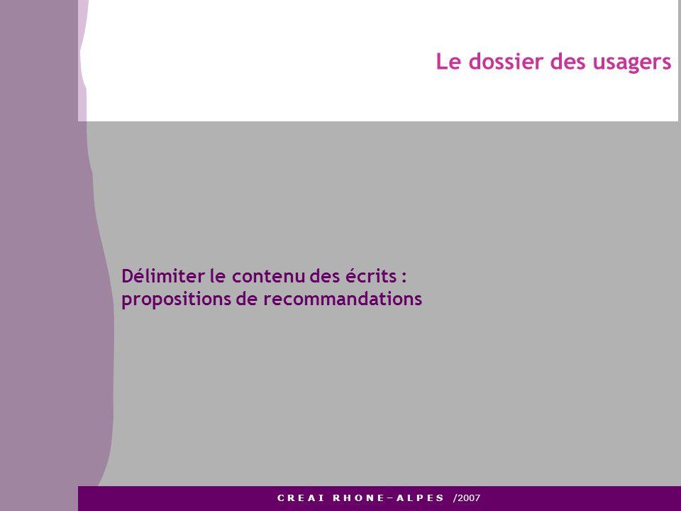 Le dossier des usagers C R E A I R H O N E – A L P E S /2007 Délimiter le contenu des écrits : propositions de recommandations