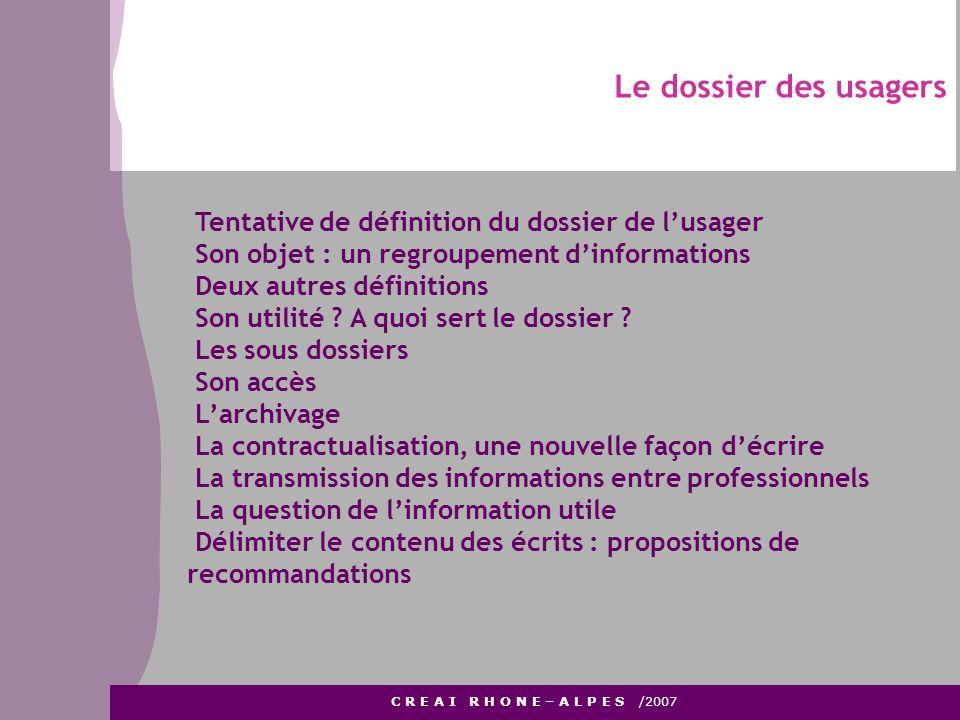 Le dossier des usagers C R E A I R H O N E – A L P E S /2007 Tentative de définition du dossier de lusager Son objet : un regroupement dinformations D