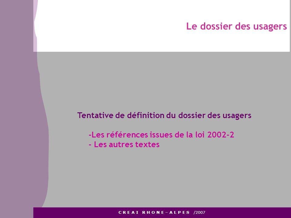 Le dossier des usagers C R E A I R H O N E – A L P E S /2007 Tentative de définition du dossier des usagers -Les références issues de la loi 2002-2 -