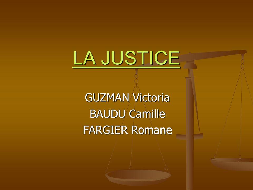 LA JUSTICE GUZMAN Victoria BAUDU Camille FARGIER Romane