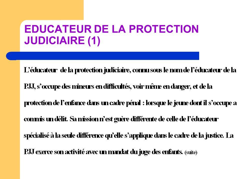 EDUCATEUR DE LA PROTECTION JUDICIAIRE (2) Ce métier sexerce dans différents lieux comme dans des foyers dhébergements ou des tribunaux de grande instance ou encore au tribunal pour enfants.