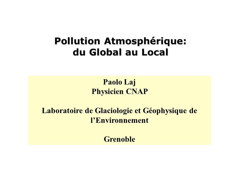 Pollution Atmosphérique: du Global au Local Paolo Laj Physicien CNAP Laboratoire de Glaciologie et Géophysique de lEnvironnement Grenoble