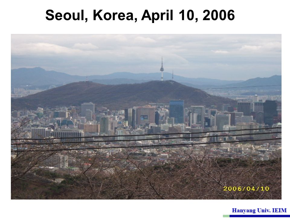Hanyang Univ. IEIM Seoul, Korea, April 10, 2006
