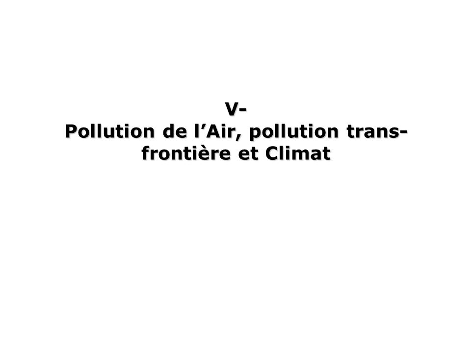 V- Pollution de lAir, pollution trans- frontière et Climat