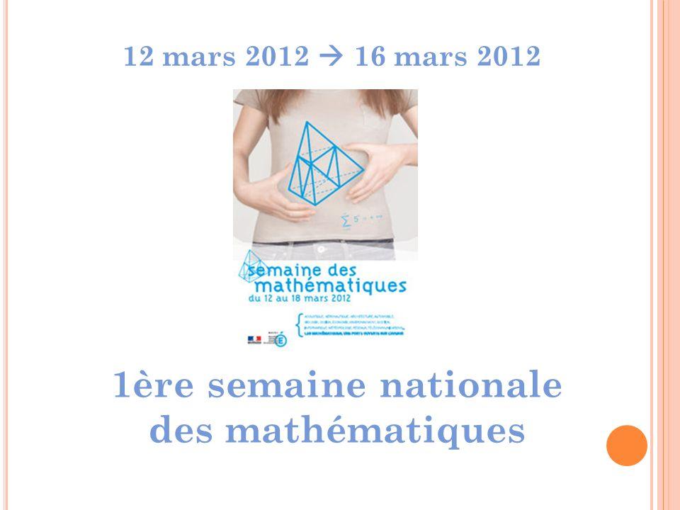 12 mars 2012 16 mars 2012 1ère semaine nationale des mathématiques