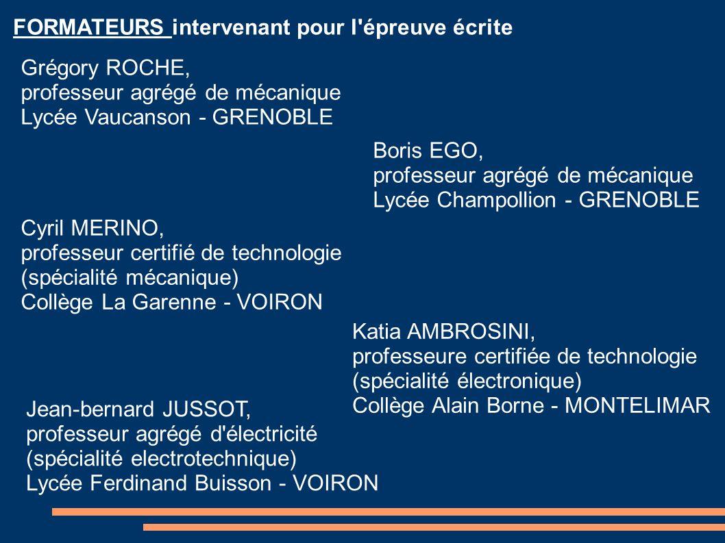 FORMATEURS intervenant pour l'épreuve écrite Grégory ROCHE, professeur agrégé de mécanique Lycée Vaucanson - GRENOBLE Cyril MERINO, professeur certifi