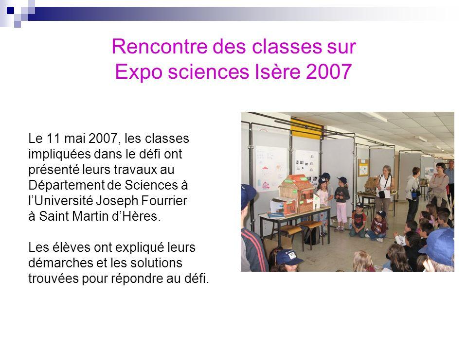 Rencontre des classes sur Expo sciences Isère 2007 Le 11 mai 2007, les classes impliquées dans le défi ont présenté leurs travaux au Département de Sc